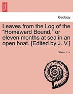 """Leaves from the Log of the """"Homeward Bound,"""" or Eleven Months at Sea in an Open Boat. [Edited by J. V.]"""