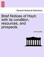 Brief Notices of Hayti: With Its Condition, Resources, and Prospects.