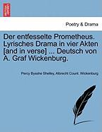 Der Entfesselte Prometheus. Lyrisches Drama in Vier Akten [And in Verse] ... Deutsch Von A. Graf Wickenburg.