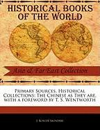 Primary Sources, Historical Collections: The Chinese as They Are, with a Foreword by T. S. Wentworth