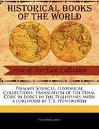 Primary Sources, Historical Collections: Translation of the Penal Code in Force in the Philippines, with a Foreword by T. S. Wentworth