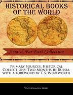 Primary Sources, Historical Collections: Two Months in Russia, with a Foreword by T. S. Wentworth