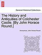 The History and Antiquities of Colchester Castle. [By John Horace Round.]