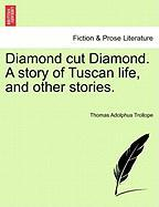 Diamond Cut Diamond. a Story of Tuscan Life, and Other Stories.