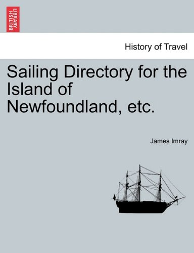 Sailing Directory for the Island of Newfoundland, Etc. - James Frederick Imray