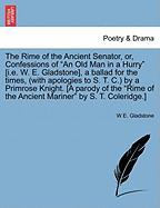 """The Rime of the Ancient Senator, Or, Confessions of """"An Old Man in a Hurry"""" [I.E. W. E. Gladstone], a Ballad for the Times, (with Apologies to S. T. C"""
