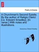 A Churchman's Second Epistle. by the Author of Religio Clerici [I.E. Edward Smedley]. [In Verse.] with Notes and Illustrations.
