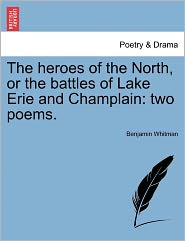 The Heroes of the North, or the Battles of Lake Erie and Champlain: Two Poems.