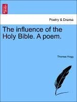 The Influence of the Holy Bible. a Poem.