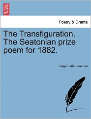 The Transfiguration. the Seatonian Prize Poem for 1882.