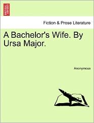 A Bachelor's Wife. by Ursa Major.