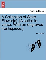 A Collection of State Flower[s]. [A Satire in Verse. with an Engraved Frontispiece.]