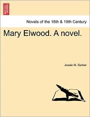 Mary Elwood. a Novel.