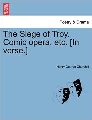 The Siege of Troy. Comic Opera, Etc. [In Verse.]