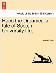 Haco the Dreamer: A Tale of Scotch University Life.