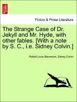 The Strange Case of Dr. Jekyll and Mr. Hyde, with Other Fables. [With a Note by S. C., i.e. Sidney Colvin.]