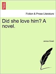 Did She Love Him? a Novel.