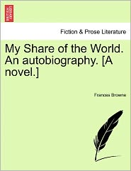 My Share of the World. an Autobiography. [A Novel.]