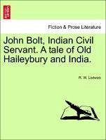 John Bolt, Indian Civil Servant. a Tale of Old Haileybury and India.