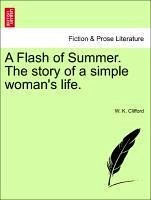 A Flash of Summer. the Story of a Simple Woman's Life.