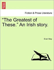 The Greatest of These. an Irish Story.