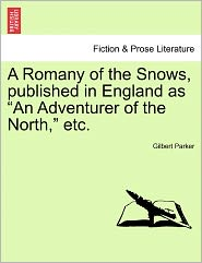 "A Romany of the Snows, Published in England as ""An Adventurer of the North,"" Etc."