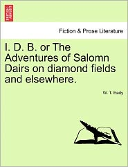 I. D. B. or the Adventures of Salomn Dairs on Diamond Fields and Elsewhere.