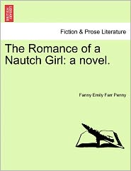 The Romance of a Nautch Girl: A Novel.