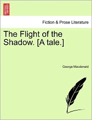 The Flight of the Shadow. [A Tale.]
