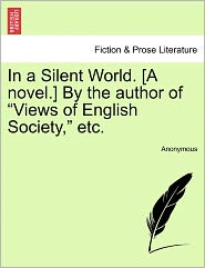 "In a Silent World. [A Novel.] by the Author of ""Views of English Society,"" Etc."