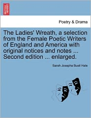 The Ladies' Wreath, a Selection from the Female Poetic Writers of England and America with Original Notices and Notes ... Second Edition ... Enlarged.