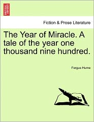The Year of Miracle. a Tale of the Year One Thousand Nine Hundred.