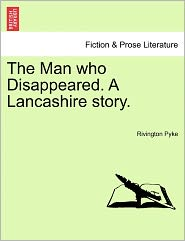 The Man Who Disappeared. a Lancashire Story.