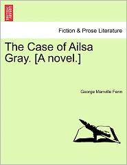 The Case of Ailsa Gray. [A Novel.]