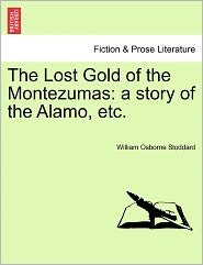 The Lost Gold of the Montezumas: A Story of the Alamo, Etc.