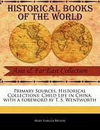 Primary Sources, Historical Collections: Child Life in China, with a Foreword by T. S. Wentworth