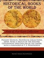 Primary Sources, Historical Collections: Japan, Being a Sketch of the History, Government and Officers of the Empire, with a Foreword by T. S. Wentwor