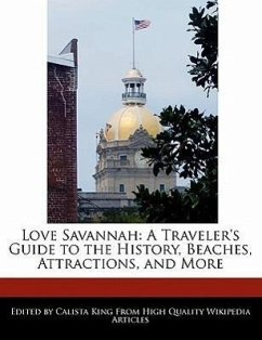 Love Savannah: A Traveler's Guide to the History, Beaches, Attractions, and More