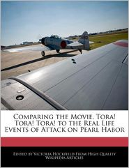 Comparing the Movie, Tora! Tora! Tora! to the Real Life Events of Attack on Pearl Habor