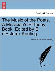 The Music of the Poets. a Musician's Birthday Book. Edited by E. D'Esterre-Keeling.