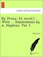By Proxy. [A Novel.] ... with ... Illustrations by A. Hopkins.