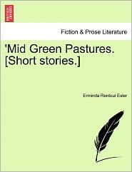 Mid Green Pastures. [Short Stories.]