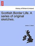 Scottish Border Life. a Series of Original Sketches.