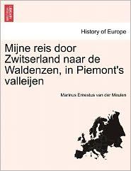 Mijne Reis Door Zwitserland Naar de Waldenzen, in Piemont's Valleijen