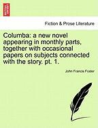 Columba: A New Novel Appearing in Monthly Parts, Together with Occasional Papers on Subjects Connected with the Story. PT. 1.