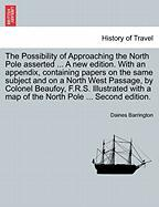 The Possibility of Approaching the North Pole asserted ... A new edition. With an appendix, containing papers on the same subject and on a North West ... a map of the North Pole ... Second edition.
