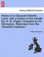 """Notes on a Decayed Needle-Land, with a History of the Needle [By H. M. Page]. Compiled by W. Shrimpton. Reprinted from the """"Redditch Indicator.'"""