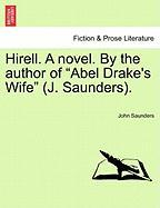 """Hirell. a Novel. by the Author of """"Abel Drake's Wife"""" (J. Saunders)."""