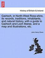 Gairloch, in North-West Ross-Shire, Its Records, Traditions, Inhabitants, and Natural History, with a Guide to Gairloch and Loch Maree, and a Map and