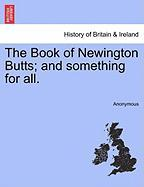 The Book of Newington Butts; And Something for All.